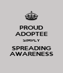 PROUD ADOPTEE SIMPLY SPREADING AWARENESS - Personalised Poster A4 size