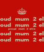 proud  mum  2 ellie proud  mum  2 ellie proud  mum  2 ellie proud  mum  2 ellie proud  mum  2 ellie - Personalised Poster A4 size