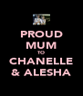 PROUD MUM TO CHANELLE & ALESHA - Personalised Poster A4 size