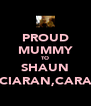PROUD MUMMY TO SHAUN CIARAN,CARA - Personalised Poster A4 size