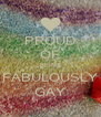 PROUD OF BEING FABULOUSLY GAY - Personalised Poster A4 size