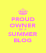 PROUD OWNER OF A SUMMER BLOG - Personalised Poster A4 size