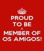 PROUD TO BE A MEMBER OF OS AMIGOS! - Personalised Poster A4 size