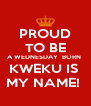 PROUD TO BE A WEDNESDAY  BORN  KWEKU IS  MY NAME!  - Personalised Poster A4 size