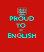 PROUD TO  BE  ENGLISH  - Personalised Poster A4 size