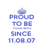 PROUD TO BE YOUR WIFE SINCE  11.08.07 - Personalised Poster A4 size