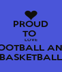 PROUD TO  LOVE FOOTBALL AND BASKETBALL - Personalised Poster A4 size