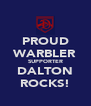 PROUD WARBLER SUPPORTER DALTON ROCKS! - Personalised Poster A4 size