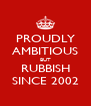 PROUDLY AMBITIOUS BUT RUBBISH SINCE 2002 - Personalised Poster A4 size