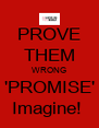 PROVE THEM WRONG 'PROMISE' Imagine!  - Personalised Poster A4 size