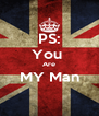 PS: You  Are MY Man  - Personalised Poster A4 size