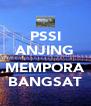 PSSI ANJING  MEMPORA BANGSAT - Personalised Poster A4 size