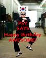 PSY SAYS  Happy Birthday AWESOME! - Personalised Poster A4 size
