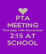 PTA MEETING Thursday 14th November 2:15 AT SCHOOL - Personalised Poster A4 size