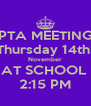 PTA MEETING Thursday 14th  November AT SCHOOL  2:15 PM - Personalised Poster A4 size