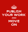 PUBLISH YOUR WORK AND MOVE ON - Personalised Poster A4 size