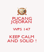 PUCANG JOJORAN WPS 147 KEEP CALM AND SOLID ! - Personalised Poster A4 size
