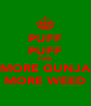 PUFF PUFF PASS MORE GUNJA MORE WEED - Personalised Poster A4 size