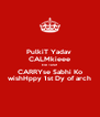 PulkiT Yadav  CALMkieee kie Taraf  CARRYse Sabhi Ko wishHppy 1st Dy of arch - Personalised Poster A4 size