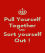 Pull Yourself Together AND Sort yourself Out ! - Personalised Poster A4 size