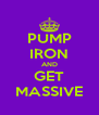 PUMP IRON AND GET MASSIVE - Personalised Poster A4 size