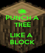 PUNCH A TREE  LIKE A  BLOCK - Personalised Poster A4 size