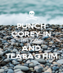 PUNCH COREY IN THE FACE AND TEABAG HIM - Personalised Poster A4 size