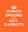 PUNCH SPOONS AND EAT  CARROTS - Personalised Poster A4 size