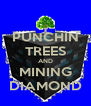 PUNCHIN TREES AND MINING DIAMOND - Personalised Poster A4 size