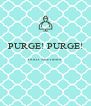 PURGE! PURGE!  DOLLCAKE ITEMS   - Personalised Poster A4 size