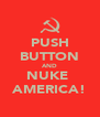 PUSH BUTTON AND NUKE  AMERICA! - Personalised Poster A4 size