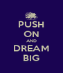 PUSH ON AND DREAM BIG - Personalised Poster A4 size