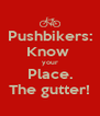 Pushbikers: Know  your Place. The gutter! - Personalised Poster A4 size