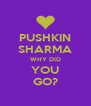 PUSHKIN SHARMA WHY DID YOU GO? - Personalised Poster A4 size