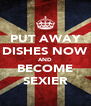 PUT AWAY DISHES NOW AND BECOME SEXIER - Personalised Poster A4 size