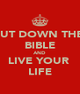 PUT DOWN THE  BIBLE AND LIVE YOUR  LIFE - Personalised Poster A4 size