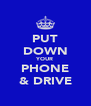 PUT DOWN YOUR PHONE & DRIVE - Personalised Poster A4 size