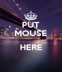 PUT MOUSE  HERE  - Personalised Poster A4 size