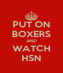PUT ON BOXERS AND WATCH HSN - Personalised Poster A4 size