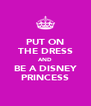 PUT ON THE DRESS AND BE A DISNEY PRINCESS - Personalised Poster A4 size