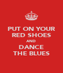 PUT ON YOUR RED SHOES AND DANCE THE BLUES - Personalised Poster A4 size