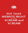 PUT THAT WEBSITE RIGHT OR I WILL SCREAM and SCREAM - Personalised Poster A4 size