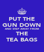 PUT THE GUN DOWN AND STEP AWAY FROM THE TEA BAGS - Personalised Poster A4 size