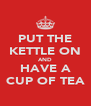 PUT THE KETTLE ON AND HAVE A CUP OF TEA - Personalised Poster A4 size