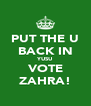 PUT THE U BACK IN YUSU VOTE ZAHRA! - Personalised Poster A4 size
