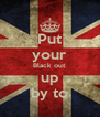 Put your Black out up by to - Personalised Poster A4 size
