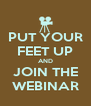 PUT YOUR FEET UP AND JOIN THE WEBINAR - Personalised Poster A4 size