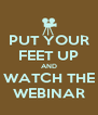 PUT YOUR FEET UP AND WATCH THE WEBINAR - Personalised Poster A4 size