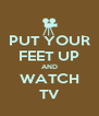 PUT YOUR FEET UP AND WATCH TV - Personalised Poster A4 size