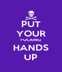 PUT YOUR FUCKING HANDS UP - Personalised Poster A4 size